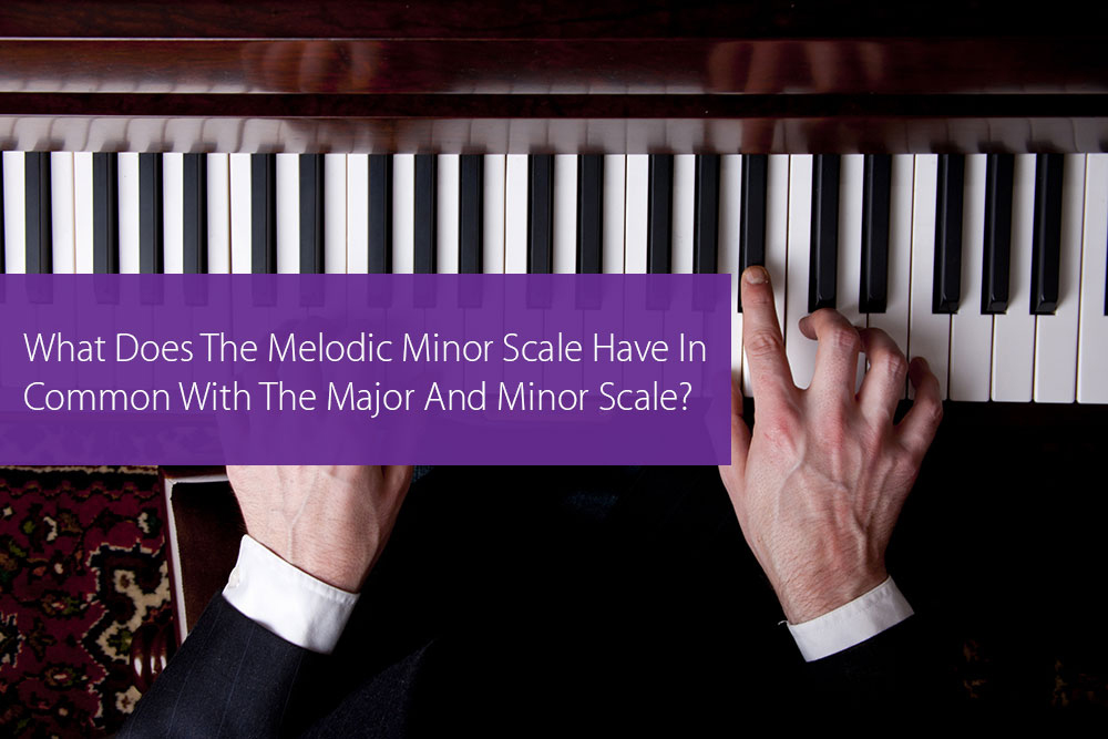 Thumbnail image for What Does The Melodic Minor Scale Have In Common With The Major And Minor Scale?