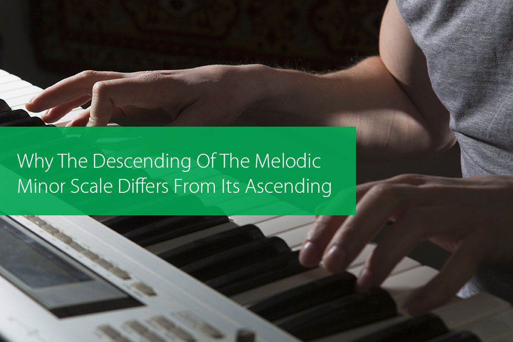 Thumbnail image for Why The Descending Of The Melodic Minor Scale Differs From Its Ascending