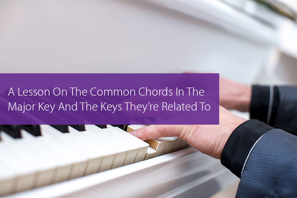 Post image for A Lesson On The Common Chords In The Major Key And The Keys They're Related To