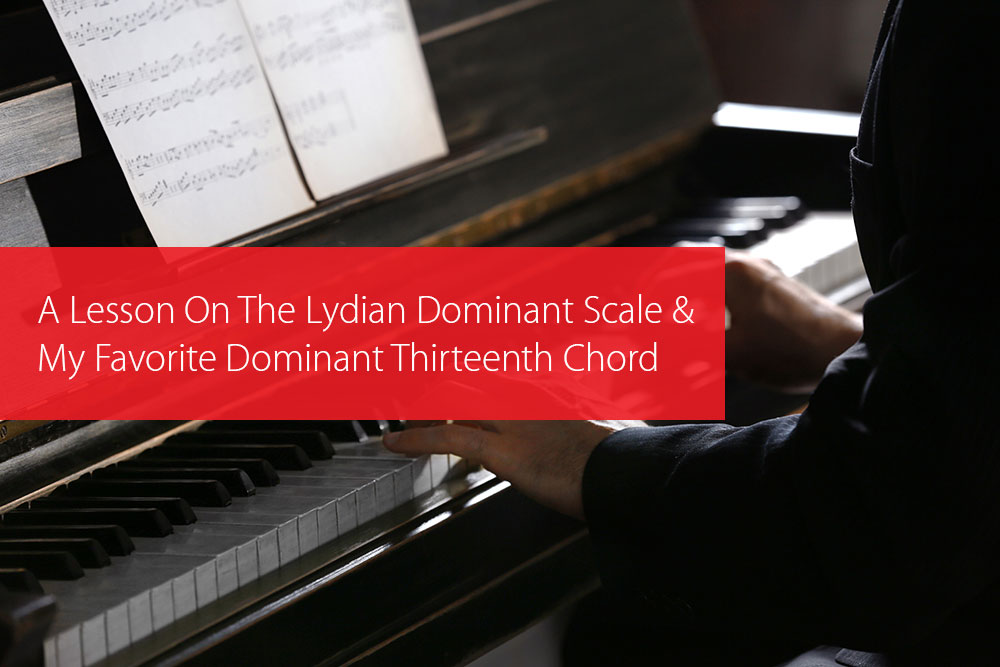 Thumbnail image for A Lesson On The Lydian Dominant Scale And My Favorite Dominant Thirteenth Chord