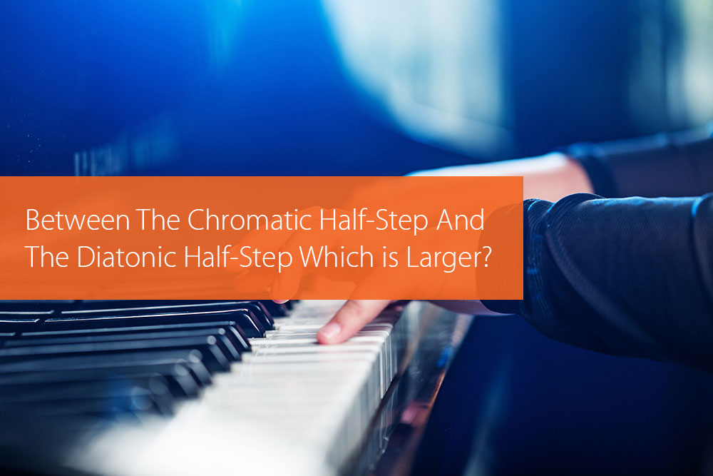 Post image for Between The Chromatic Half-Step And The Diatonic Half-Step Which is Larger?