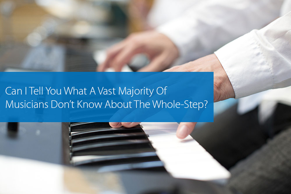 Post image for Can I Tell You What A Vast Majority Of Musicians Don't Know About The Whole-Step?