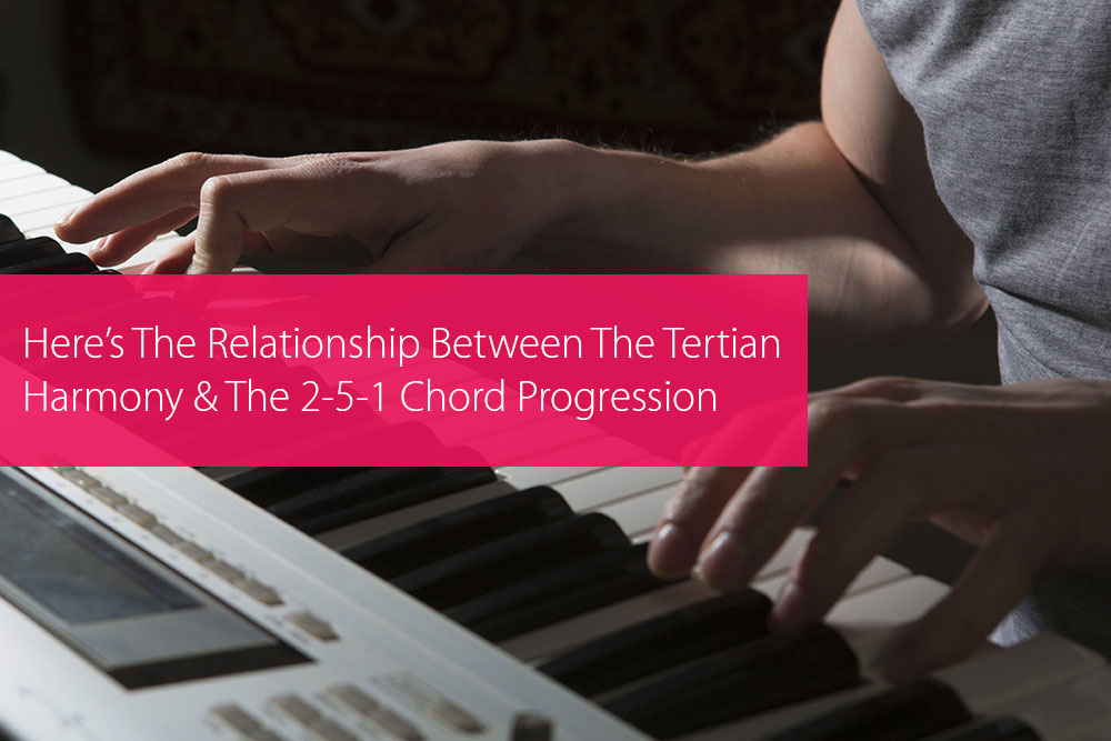 Thumbnail image for Here's The Relationship Between The Tertian Harmony And The 2-5-1 Chord Progression
