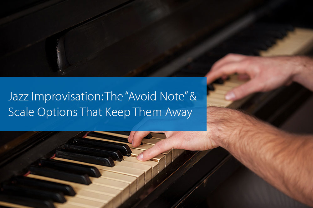 "Thumbnail image for Jazz Improvisation: The ""Avoid Note"" And Scale Options That Keep Them Away"
