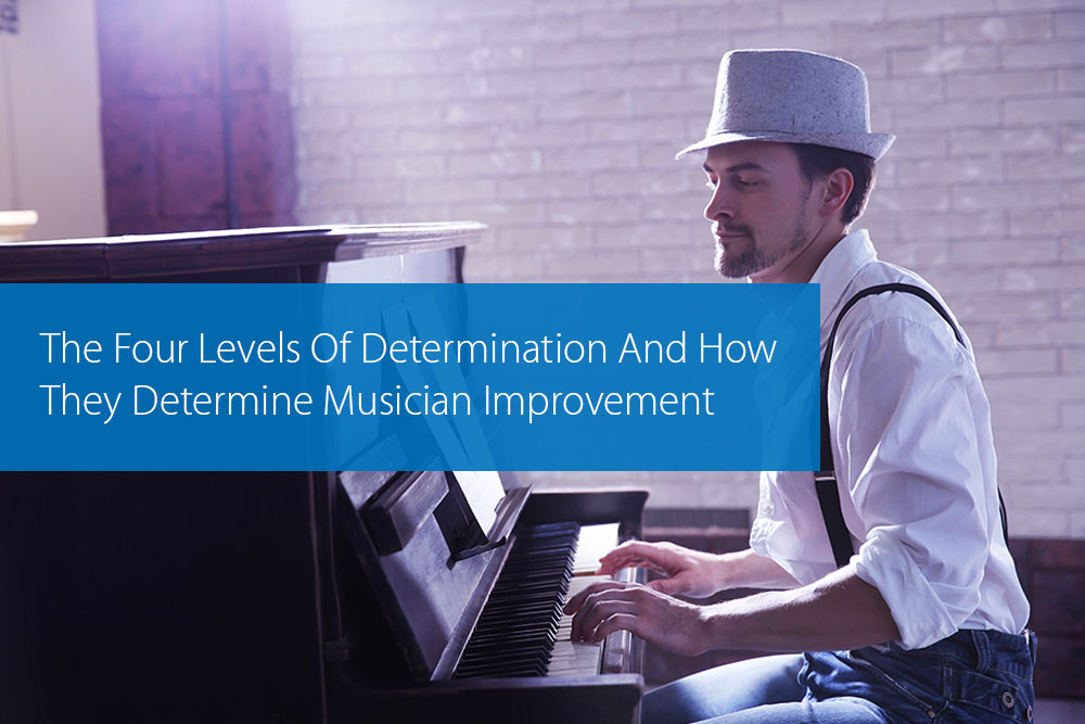 Thumbnail image for The Four Levels Of Determination And How They Determine Musician Improvement