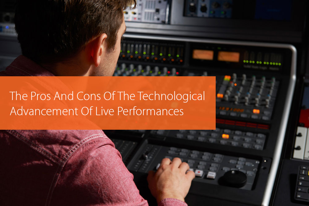 Thumbnail image for The Pros And Cons Of The Technological Advancement Of Live Performances