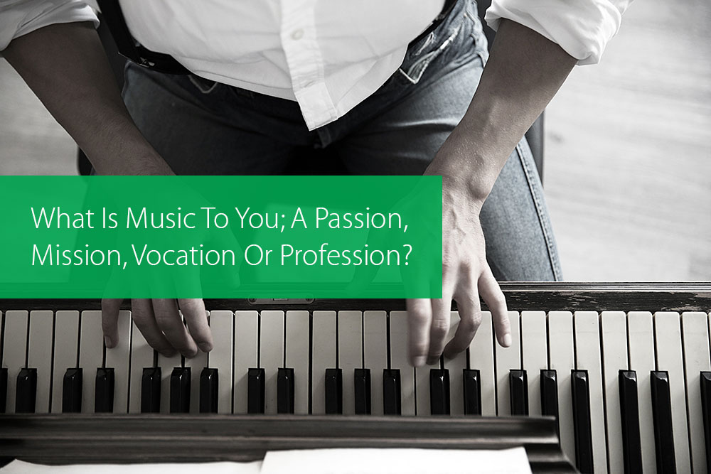Post image for What Is Music To You; A Passion, Mission, Vocation Or Profession?