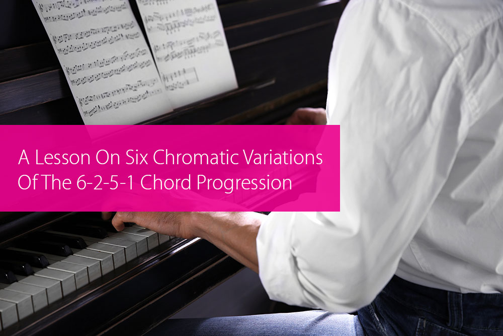 Thumbnail image for A Lesson On Six Chromatic Variations Of The 6-2-5-1 Chord Progression