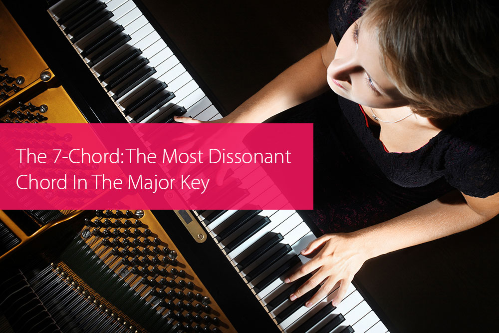 Post image for The 7-Chord: The Most Dissonant Chord In The Major Key