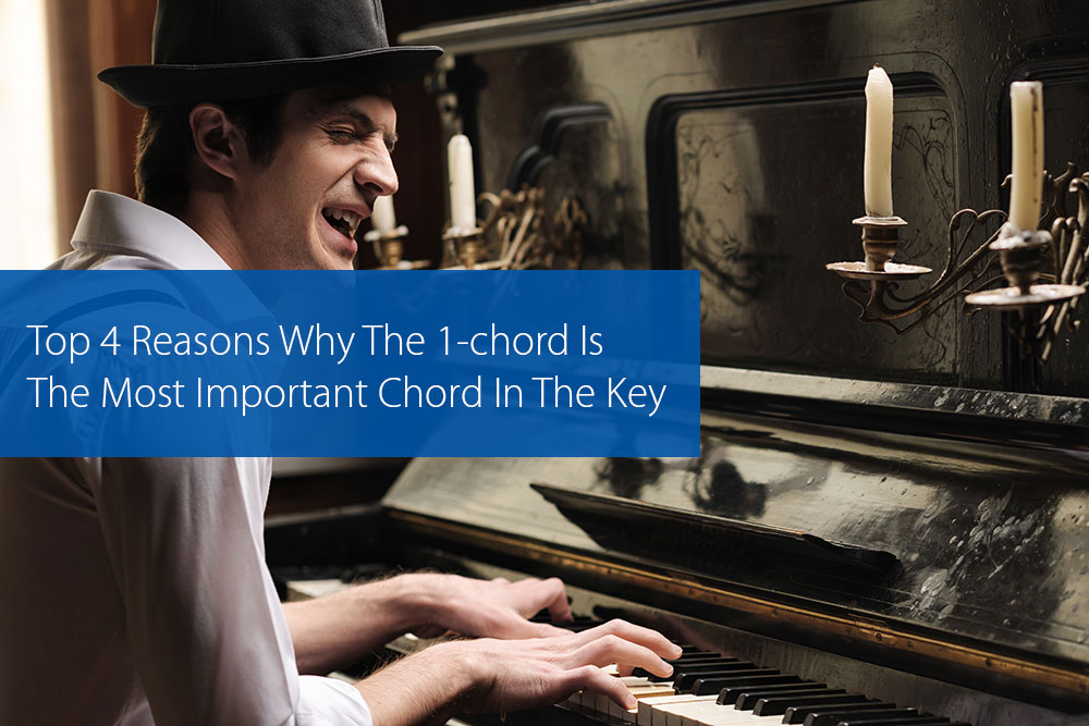 Post image for Top 4 Reasons Why The 1-chord Is The Most Important Chord In The Key