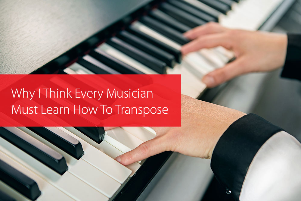 Post image for Why I Think Every Musician Must Learn How To Transpose
