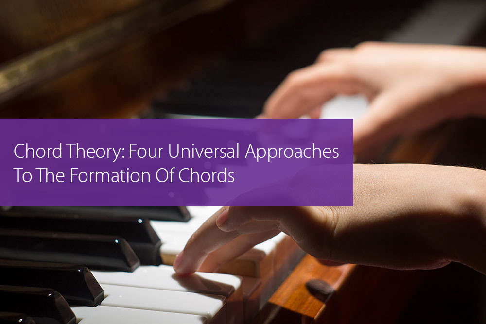 Thumbnail image for Chord Theory: Four Universal Approaches To The Formation Of Chords