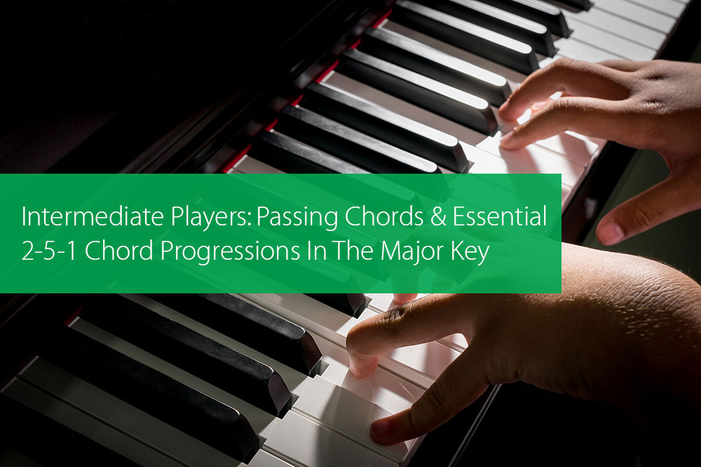 Thumbnail image for Intermediate Players: Passing Chords And Essential 2-5-1 Chord Progressions In The Major Key