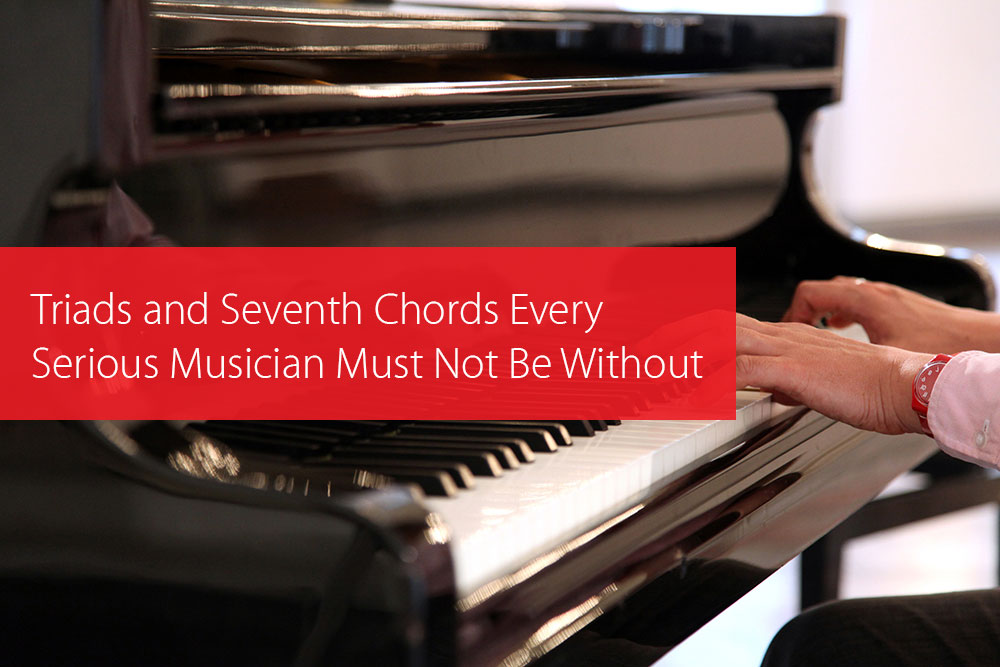 Post image for Triads And Seventh Chords Every Serious Musician Must Not Be Without