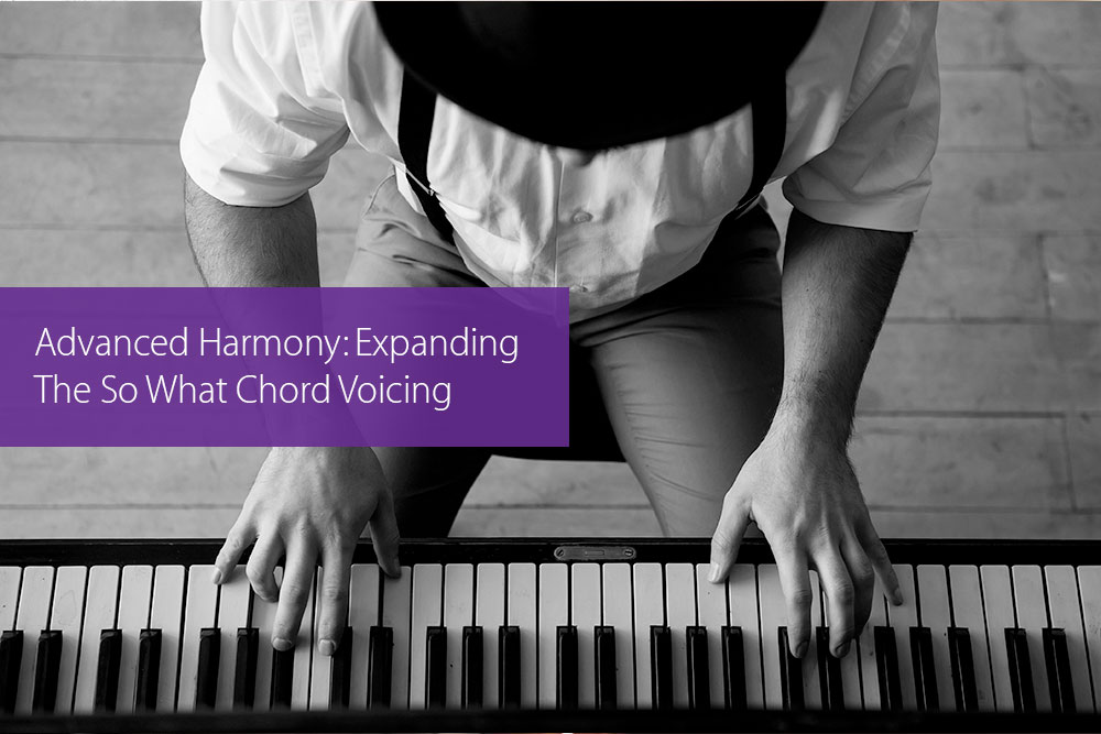 Post image for Advanced Harmony: Expanding The So What Chord Voicing