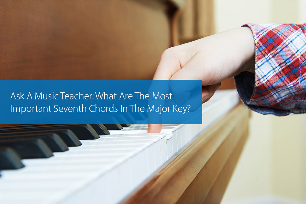Thumbnail image for Ask A Music Teacher: What Are The Most Important Seventh Chords In The Major Key?