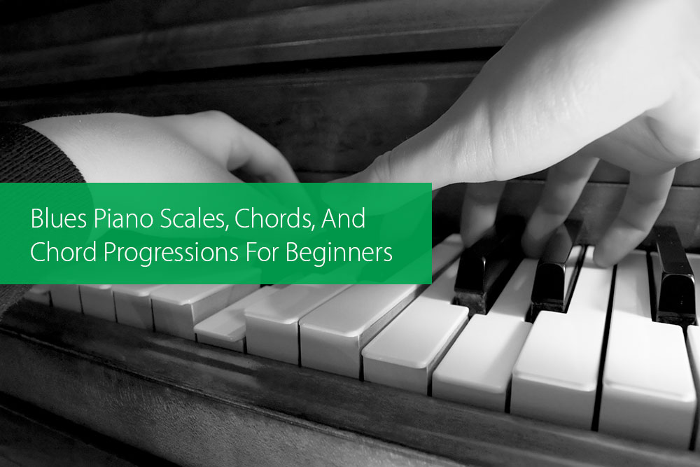 Post image for Blues Piano Scales, Chords, And Chord Progressions For Beginners