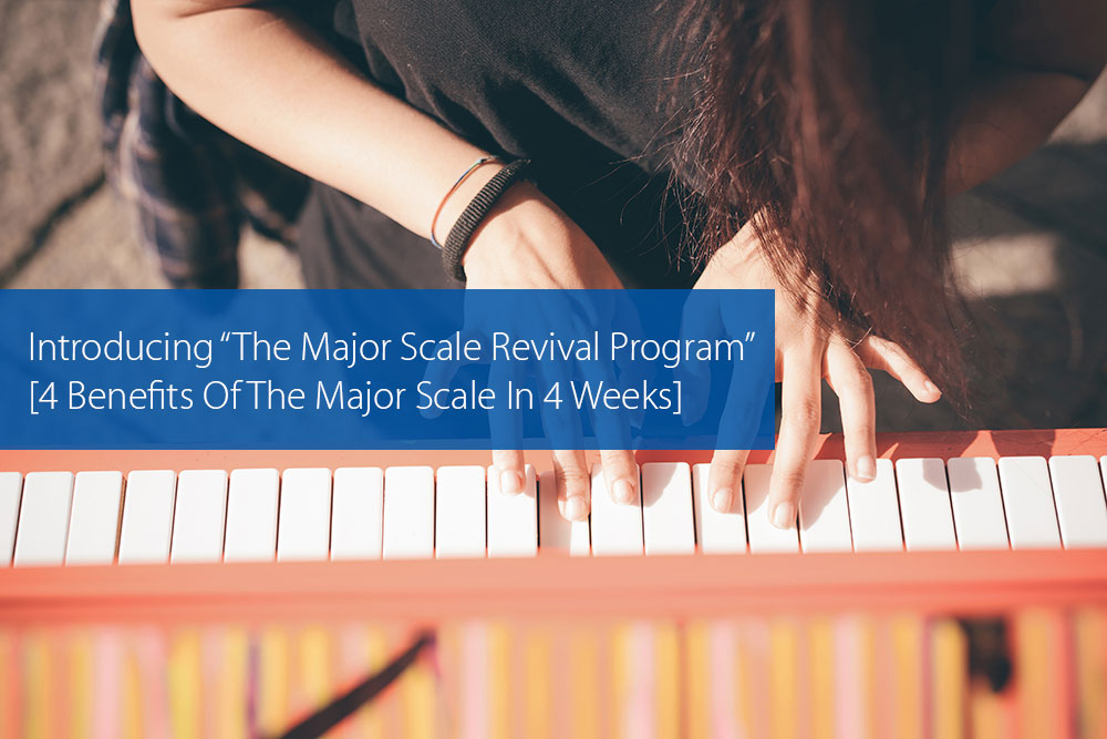"Thumbnail image for Introducing ""The Major Scale Revival Program"" [4 Benefits Of The Major Scale In 4 Weeks]"