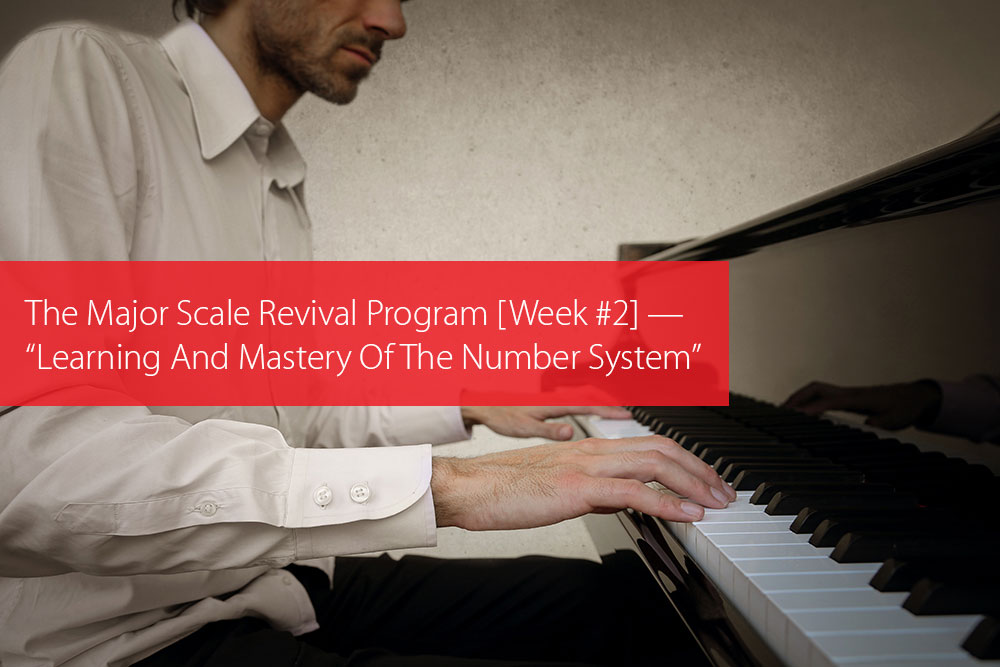 "Post image for The Major Scale Revival Program [Week #2] — ""Learning And Mastery Of The Number System"""