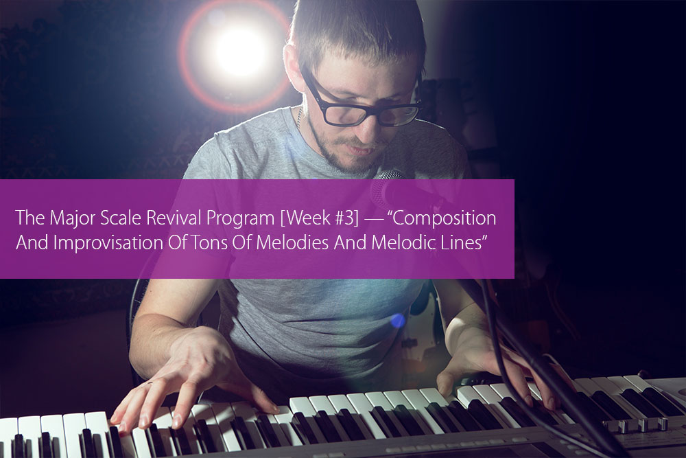 "Thumbnail image for The Major Scale Revival Program [Week #3] — ""Composition And Improvisation Of Tons Of Melodies And Melodic Lines"""