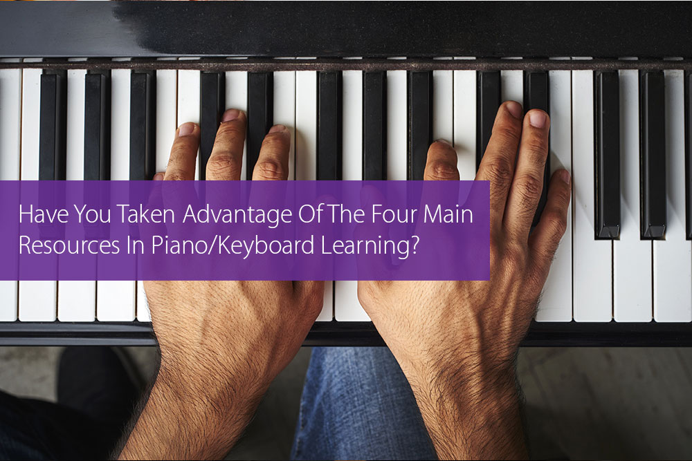 Thumbnail image for Have You Taken Advantage Of The Four Main Resources In Piano/Keyboard Learning?