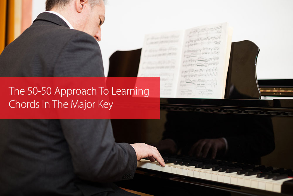 Post image for The 50-50 Approach To Learning Chords In The Major Key