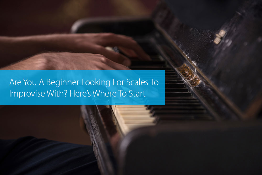 Thumbnail image for Are You A Beginner Looking For Scales To Improvise With? Here's Where To Start