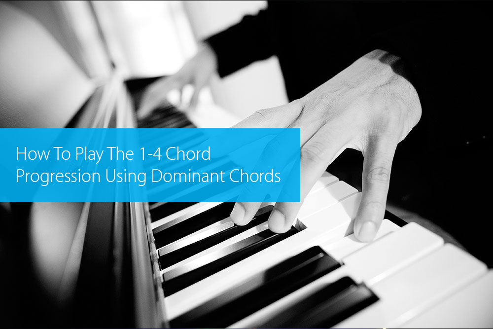 Post image for How To Play The 1-4 Chord Progression Using Dominant Chords