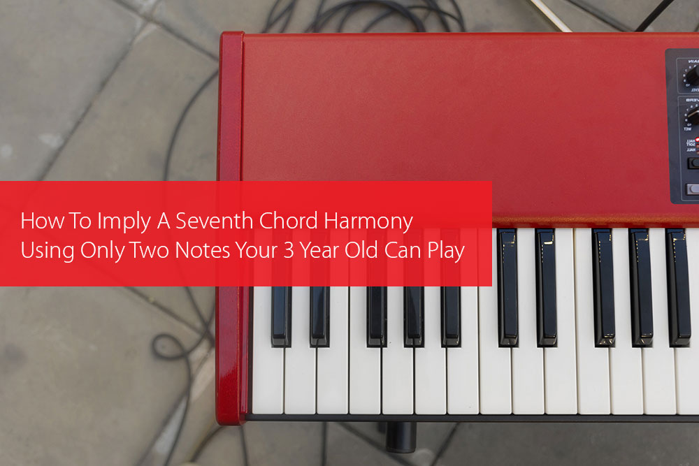 Thumbnail image for How To Imply A Seventh Chord Harmony Using Only Two Notes Your 3 Year Old Can Play