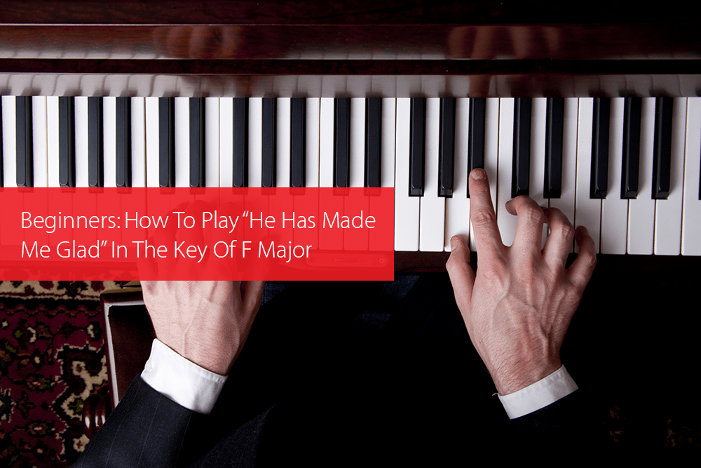 "Thumbnail image for Beginners: How To Play ""He Has Made Me Glad"" In The Key Of F Major"