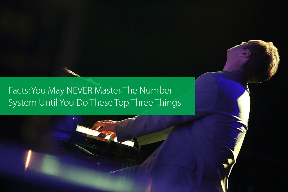 Post image for Facts: You May NEVER Master The Number System Until You Do These Top Three Things