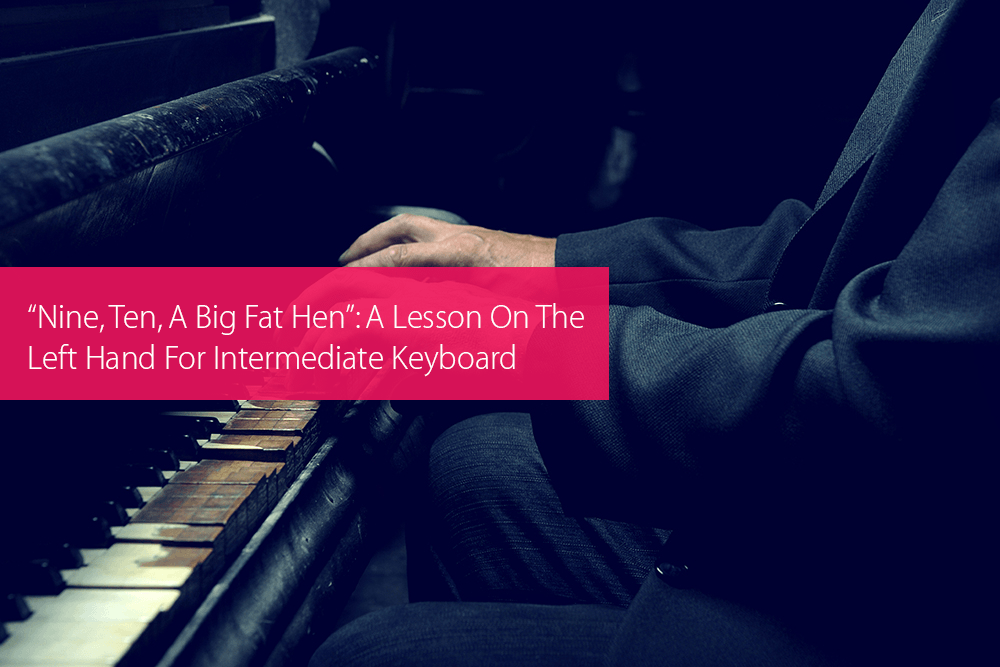 "Thumbnail image for ""Nine, Ten, A Big Fat Hen"": A Lesson On The Left Hand For Intermediate Keyboard Players"