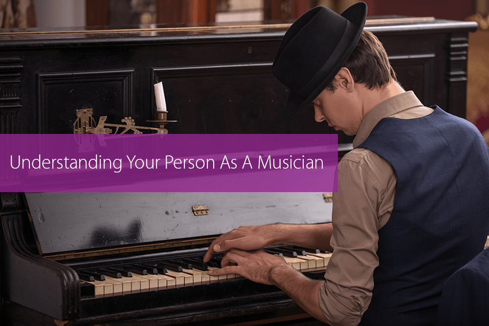 Thumbnail image for Understanding Your Person As A Musician